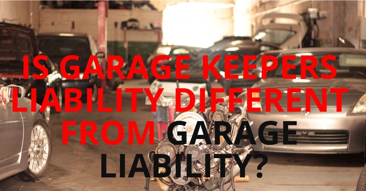 GARAGE KEEPERS LIABILITY DIFFERENT FROM GARAGE LIABILITY